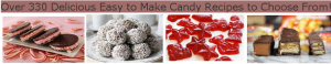 Over 330 Delicious Easy to Make Candy Recipes to Choose From!